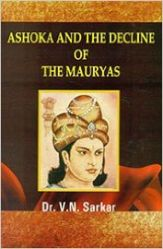 Ashoka And The Decline Of The Mauryas: Book by V. N. Sarkar
