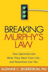 Breaking Murphy's Law: How Optimists Get What They Want from Life - and Pessimists Can Too: Book by Suzanne C. Segerstrom