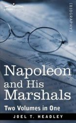 Napoleon and His Marshals (Two Volumes in One): Book by Joel T. Headley