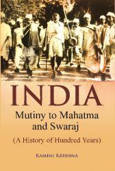 India Mutiny to Mahatma and Swaraj (A History of Hundred Years): Book by Kamini Krishna