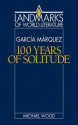 Gabriel Garcia Marquez: One Hundred Years of Solitude: Book by Michael Wood