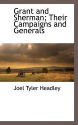 Grant and Sherman; Their Campaigns and Generals: Book by Joel Tyler Headley