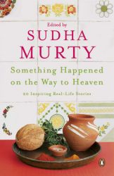 Something Happened on the Way to Heaven : 20 Inspiring Real - Life Stories (English) (Paperback): Book by Sudha Murty