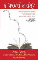 A Word a Day: A Romp Through Some of the Most Unusual and Intriguing Words in English: Book by Anu Garg