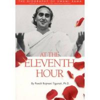 At the Eleventh Hour: The Biography of Swami Rama: Book by Pandit Rajmani Tigunait