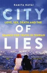 City of Lies: Love, Sex, Death and the Search for Truth in Tehran (English): Book by Ramita Navai