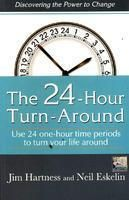 The 24 Hours Turn Around: Use 24 One Hour Time Periods to Turn Your Life Around: Book by Jim Hartness