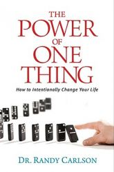The Power of One Thing: How to Intentionally Change Your Life: Book by Dr Randy Carlson