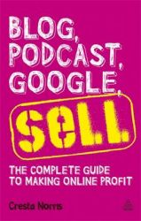 Blog Podcast Google Sell: The Complete Guide to Making Online Profit: Book by Cresta Norris