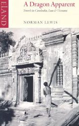 A Dragon Apparent: Travels in Cambodia, Laos and Vietnam: Book by Norman Lewis