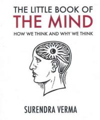 The Little Book of the Mind: How We Think and Why We Think: Book by Surendra Verma