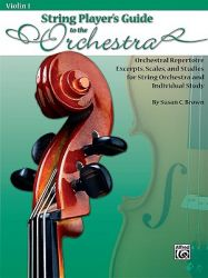 String Player's Guide to the Orchestra, Violin 1: Orchestral Repertoire Excerpts, Scales, and Studies for String Orchestra and Individual Study: Book by Susan C Brown (University of Portland Royal Holloway, University of London)