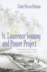 The St.Lawrence Seaway and Power Project: An Oral History of the Greatest Construction Show on Earth: Book by Claire Puccia Parham