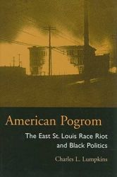 American Pogrom: The East St. Louis Race Riot and Black Politics: Book by Charles Lumpkins