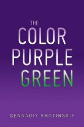 The Color Purple Green: Book by Gennadiy Khotinskiy