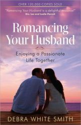 Romancing Your Husband: Enjoying a Passionate Life Together: Book by Debra White Smith