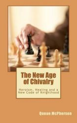 The New Age of Chivalry: Heroism, Healing and a New Code of Knighthood: Book by Queue McPherson