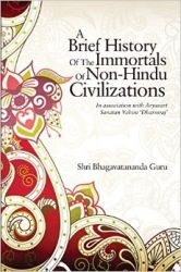 A Brief History of the Immortals of Non-Hindu Civilizations : In association with Aryavart Sanatan Vahini 'Dharmraj' (English) (Paperback): Book by  Shri Bhagavatananda Guru Is A Renowned Religious Preacher And A Socio-Political Orator From Bharat. He Is The Son Of The Famous Saint And Social Activist Acharya Shri Shankar Das Guru. He Was Born Into A Shakdweepiya Brahman Family On 20 March 1997 In Bokaro District Of Jharkhand. From The Age Of Fi... View More Shri Bhagavatananda Guru Is A Renowned Religious Preacher And A Socio-Political Orator From Bharat. He Is The Son Of The Famous Saint And Social Activist Acharya Shri Shankar Das Guru. He Was Born Into A Shakdweepiya Brahman Family On 20 March 1997 In Bokaro District Of Jharkhand. From The Age Of Five, He Has Been Preaching On Various Religions And Has Received Appreciation From The Honorable Governor, The Assembly Of Jharkhand And From Various Committees And Organizations. Shri Bhagavatananda Guru Is Working As Director General In A Socio-Political Organization Named Aryavart Sanatan Vahini 'Dharmraj' And Has Authored More Than Twelve Books.