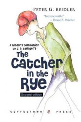 A Reader's Companion to J.D. Salinger's The Catcher in the Rye: Book by Peter G. Beidler