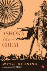 Ashoka the Great (English): Book by Wytze Keuning