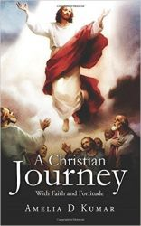 A Christian Journey : With Faith and Fortitude (English) (Paperback): Book by  Amelia D Kumar is a retired professor of English. Now living in Virudhunagar, Tamil Nadu, she is actively involved in Christian outreach programs. She is also a regular invitee to The Bible College in Itarsi, Madhya Pradesh and the annual Kingdom Invasion Campaign [KIC] in Singapore. Her first book,... View More Amelia D Kumar is a retired professor of English. Now living in Virudhunagar, Tamil Nadu, she is actively involved in Christian outreach programs. She is also a regular invitee to The Bible College in Itarsi, Madhya Pradesh and the annual Kingdom Invasion Campaign [KIC] in Singapore. Her first book, From Tears to Triumph was very well received.