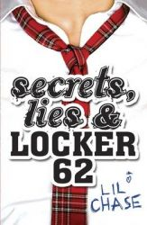 Secrets, Lies and Locker 62: Book by Lil Chase