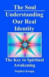 The Soul: Understanding Our Real Identity: The Key to Spiritual Awakening: Book by Stephen Knapp