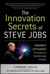 The Innovation Secrets of Steve Jobs: Insanely Different Principles for Breakthrough Success: Book by Carmine Gallo