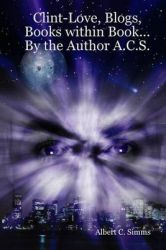 Clint-Love, Blogs, Books Within Book... by the Author A.C.S.: The Uncatchable Rapist (Click Turnputer) Volume 1-4: Book by Albert Clint Simms