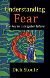 Understanding Fear: The Key to a Brighter Future: Book by Dick Stoute