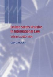 United States Practice in International Law: Volume 2, 2002-2004: Volume 2: Book by Sean D. Murphy