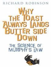 Why the Toast Always Lands Butter Side Down: The Science of Murphy's Law: Book by Richard Robinson