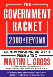 The Government Racket 2000 and Beyond: Book by Martin L Gross