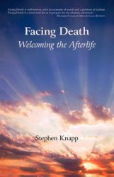 Facing Death: Welcoming the Afterlife: Book by Stephen Knapp