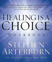 Healing Is a Choice Workbook: Ten Decisions That Will Transform Your Life and the Ten Lies That Can Prevent You from Making Them: Book by Stephen Arterburn