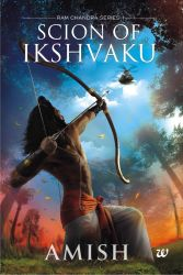 Scion of Ikshvaku, An epic adventure story book on the Ramayana, the Tale of Lord Ram. (Ram Chandra Series). A fantasy thriller set in mythological times in India: Book by Amish Tripathi