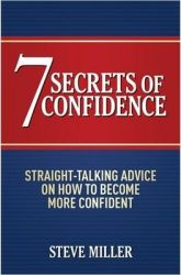 7 Secrets of Confidence : Straight Talking Advise on How to Become More Confident: Book by S. Miller