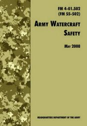 Army Watercraft Safety: The Official U.S. Army Field Manual FM 4-01.502 (FM 55-502), 1 May 2008 Revision: Book by U.S. Department of the Army