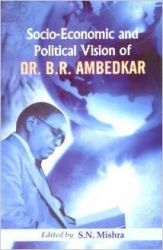 Socio-Economic and Political Vision of Dr. B.R. Ambedkar: Book by  S.N. Mishra (Ed.)