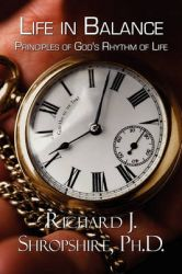 Life in Balance: Principles of God's Rhythm of Life: Book by Ph.D. Richard J. Shropshire