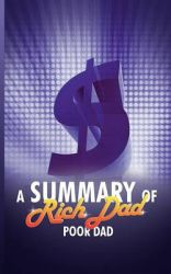 A Summary of Rich Dad Poor Dad by Robert T. Kiyosaki: Book by Snowball Publishing