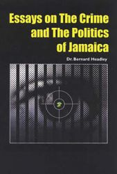 A Spade is Still a Spade: Essays on Crime and the Politics of Jamaica: Book by Bernard Headley