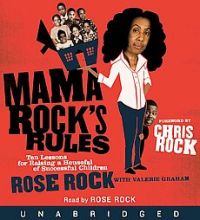 Mama Rock's Rules: Ten Lessons for Raising a Houseful of Successful Children: Book by Rose Rock
