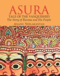 ASURA TALES OF THE VANQUISHED : THE STORY OF RAVANA AND HIS PEOPLE (English) (Paperback): Book by ANAND NEELAKANTAN