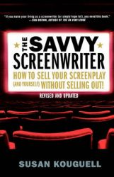 The Savvy Screenwriter: How to Sell Your Screenplay (and Yourself) Without Selling Out!: Book by Susan Kouguell