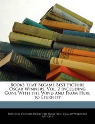 Books That Became Best Picture Oscar Winners, Vol. 2 Including Gone with the Wind and from Here to Eternity: Book by Victoria Hockfield