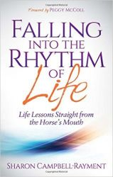 Falling Into the Rhythm of Life: Life Lessons Straight from the Horse's Mouth: Book by Sharon Campbell Rayment