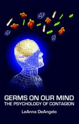 Germs on Our Mind: The Psychology of Contagion: Book by Leanna Deangelo