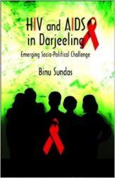 HIV and AIDS in Darjeeling: Emerging Socio-Political Challenge: Book by  Binu Sundas