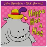 Hippo Has a Hat: Book by Julia Donaldson